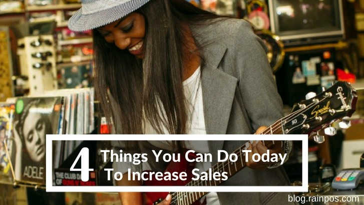 4 Things You Can Do Today To Increase Sales