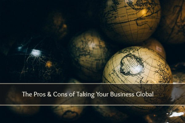 The Pros & Cons of Taking Your Business Global