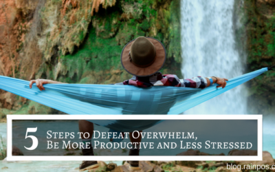 5 Steps to Defeat Overwhelm, Be More Productive and Less Stressed