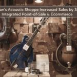 Award-Winning Acoustic Shop Increases Sales by 35% With Integrated POS & Ecommerce