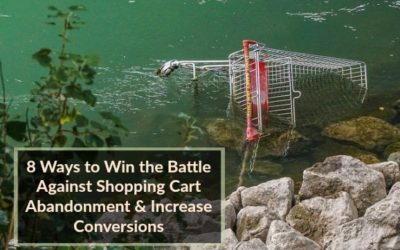 8 Ways to Win the Battle Against Shopping Cart Abandonment & Increase Conversions