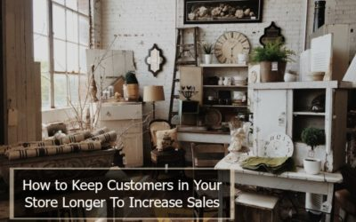 How to Keep Customers in Your Store Longer to Increase Sales