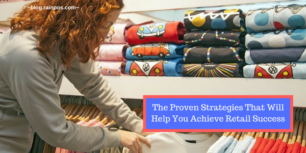 The Proven Strategies That Will Help You Achieve Retail Success