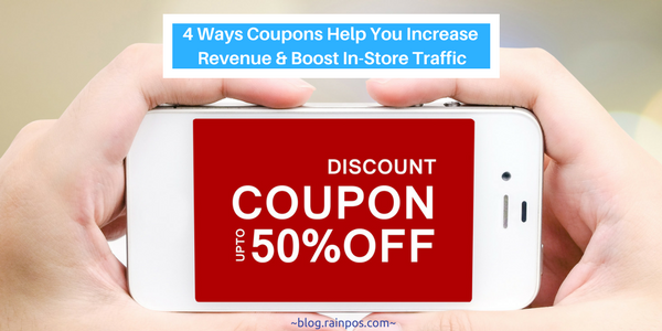 4 Ways Coupons Help You Increase Revenue & Boost In-Store Traffic