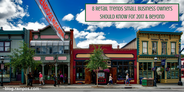 8 Retail Trends Small Business Owners Should Know For 2017 & Beyond
