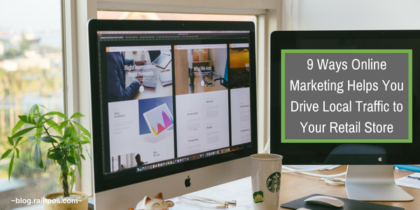 9 Ways Online Marketing Helps You Drive Local Traffic to Your Retail Store
