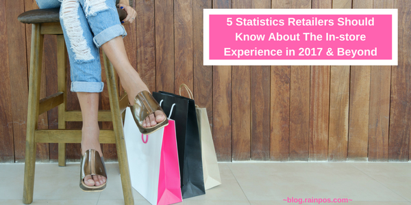 5 Statistics Retailers Should Know About The In-store Experience in 2017 & Beyond
