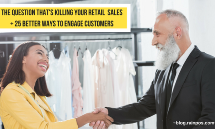 The Question That's Killing Your Retail Sales + 25 Better Ways to Engage Customers