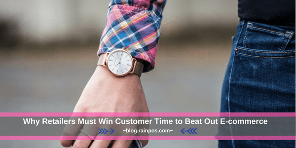 Why Retailers Must Win Customer Time to Beat Out E-commerce