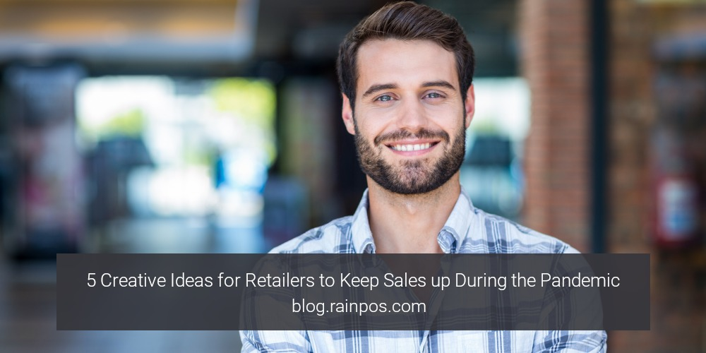 5 Creative Ideas for Retailers to Keep Sales up During the Pandemic