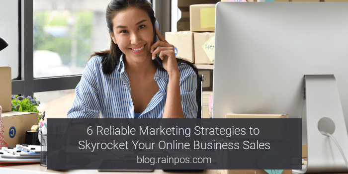 6 Reliable Marketing Strategies to Skyrocket Your Online Business Sales