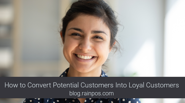 How to Convert Potential Customers Into Loyal Customers
